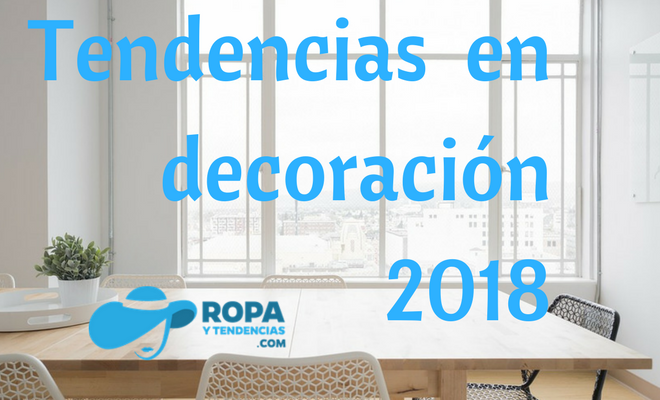 Tendencias en decoración 2018 3
