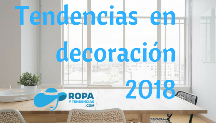Tendencias en decoraci n 2018 ropa y tendencias - Tendencias decoracion 2018 ...